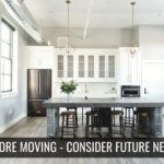 before moving consider your future needs